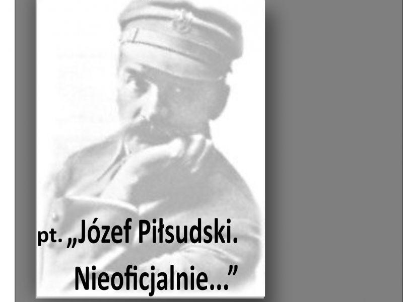 Józef Piłsudski. Nieoficjalnie…